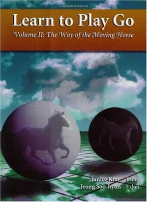 Обложка книги The Way of the Moving Horse (Learn to Play Go, Volume II) (Learn to Play Go Series)