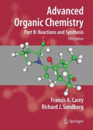 Book cover Advanced Organic Chemistry Part B. Reactions and Synthesis