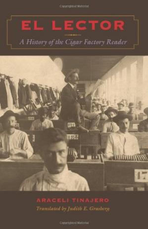Book cover El Lector: A History of the Cigar Factory Reader (Llilas Translations from Latin America Series)