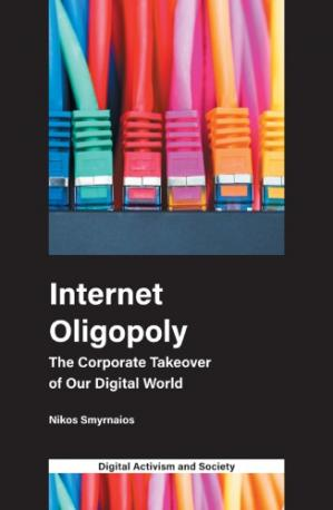 Book cover Internet Oligopoly: The Corporate Takeover of Our Digital World