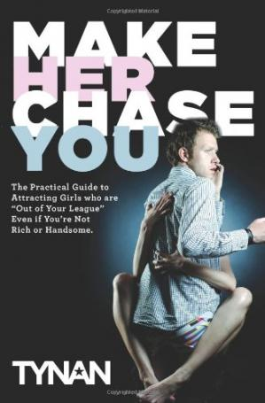 La couverture du livre Make Her Chase You: The Guide To Attracting Girls Who Are ''Out Of Your League'' Even If You'Re Not Rich Or Handsome''