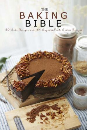 Book cover The Baking Bible: 150 Cake Recipes and 164 Cupcake, Pie and Cookie Recipes. 314 Baking Recipes