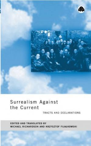 Book cover Surrealism Against The Current: Tracts and Declarations