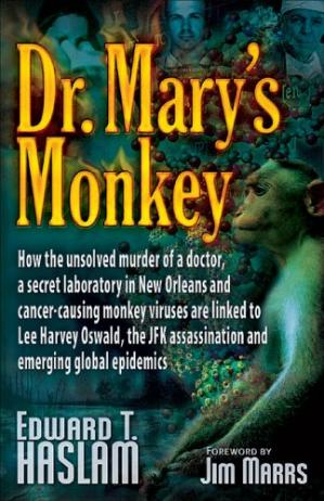 Book cover Dr. Mary's Monkey: How the Unsolved Murder of a Doctor, a Secret Laboratory in New Orleans and Cancer-Causing Monkey Viruses are Linked to Lee Harvey ... Assassination and Emerging Global Epidemics