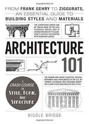 Book cover Architecture 101 - From Frank Gehry to Ziggurats, an Essential Guide to Building Styles and Materials