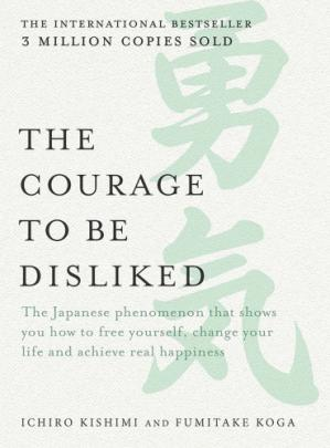 Book cover The courage to be disliked: how to free yourself, change your life and achieve real happiness
