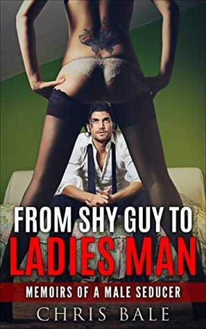 पुस्तक कवर Seduction: Dating - From Shy Guy To Ladies Man - Dating For Men - Memoirs Of A Male Seducer: Social Anxiety, Attract Women, Sex, Confidence, Charisma