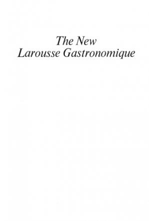 Book cover The new Larousse gastronomique: the encyclopedia of food, wine & cookery