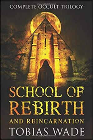 Book cover School of Rebirth and Reincarnation: Full Occult Trilogy Box Set
