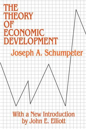 Book cover The Theory of Economic Development: An Inquiry into Profits, Capital, Credit, Interest, and the Business Cycle