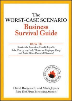 La couverture du livre The Worst-Case Scenario Business Survival Guide: How to Survive the Recession, Handle Layoffs,Raise Emergency Cash, Thwart an Employee Coup,and Avoid Other Potential Disasters