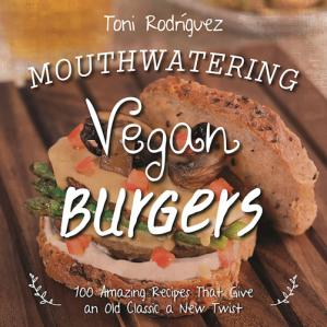 Book cover Mouthwatering Vegan Burgers 100 Amazing Recipes That Give an Old Classic a New Twist