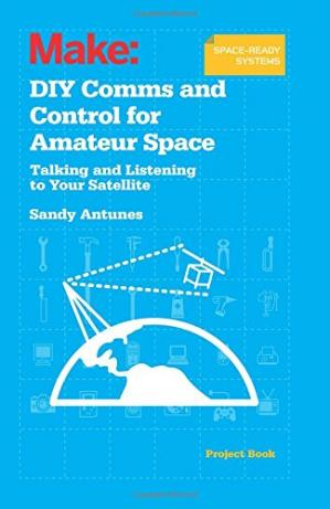 Book cover DIY Comms and Control for Amateur Space: Talking and Listening to Your Satellite