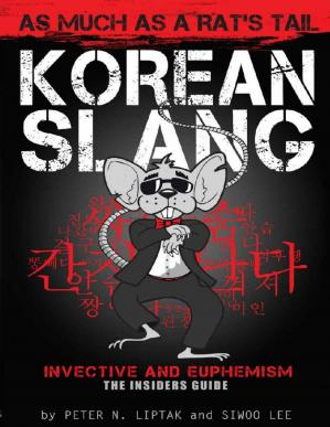 Book cover Korean Slang: As Much as a Rat's Tail: Learn Korean Language and Culture through Slang, Invective and Euphemism