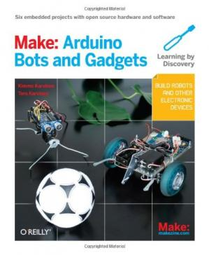 Book cover Make: Arduino Bots and Gadgets: Six Embedded Projects with Open Source Hardware and Software