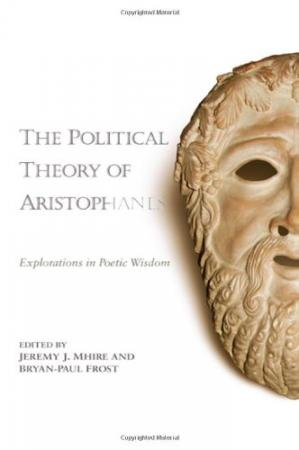 Book cover The Political Theory of Aristophanes: Explorations in Poetic Wisdom