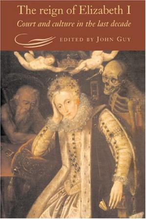 Book cover The Reign of Elizabeth I: Court and Culture in the Last Decade