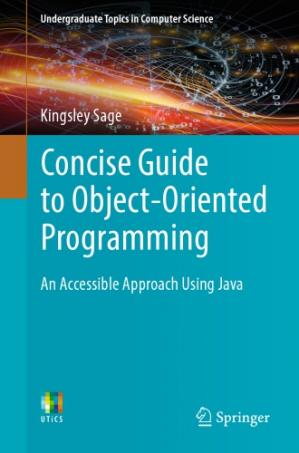 Book cover Concise Guide to Object-Oriented Programming - An Accessible Approach Using Java.
