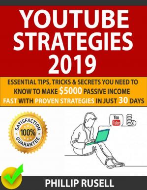 Book cover YOUTUBE STRATEGIES 2019: Essential Tips, Tricks & Secrets You Need To Know To Make $5000 Passive Income Fast With Proven Strategies In Just 30 days