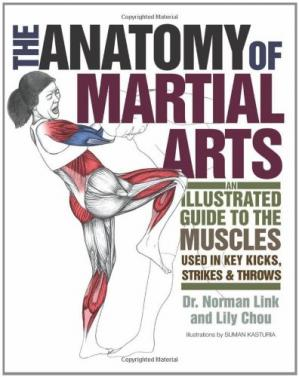Okładka książki The Anatomy of Martial Arts: An Illustrated Guide to the Muscles Used for Each Strike, Kick, and Throw
