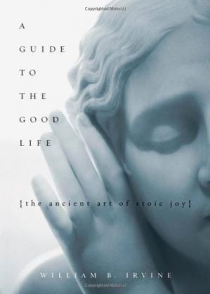 Book cover A Guide to the Good Life: The Ancient Art of Stoic Joy