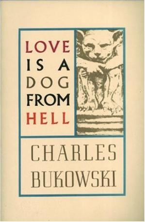 Book cover Love is a dog from hell: poems, 1974-1977