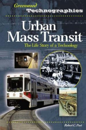 Book cover Urban Mass Transit: The Life Story of a Technology (Greenwood Technographies)
