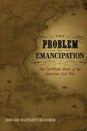 Book cover The Problem of Emancipation: The Caribbean Roots of the American Civil War