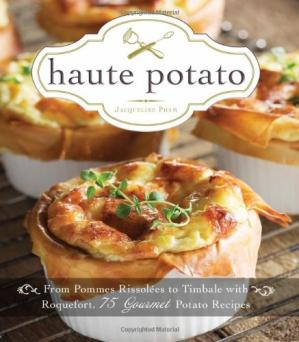 A capa do livro Haute Potato: From Pommes Rissolees to Timbale with Roquefort, 75 Gourmet Potato Recipes