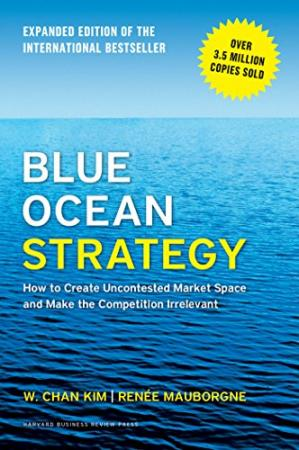 Book cover Blue Ocean Strategy, Expanded Edition: How to Create Uncontested Market Space and Make the Competition Irrelevant
