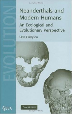 Book cover Neanderthals and Modern Humans: An Ecological and Evolutionary Perspective