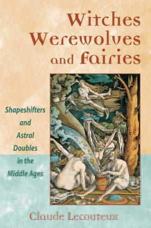Book cover Witches, Werewolves and Fairies: Shapeshifters and Astral Doubles in the Middle Ages
