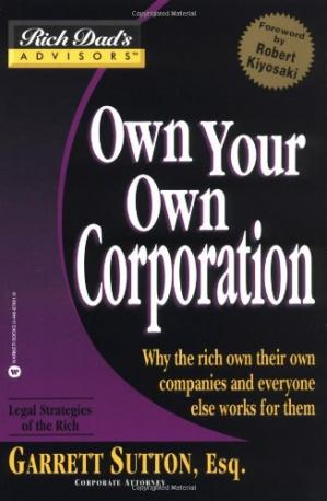 Book cover Own Your Own Corporation: Why the Rich Own Their Own Companies and Everyone Else Works for Them (Rich Dad's Advisors
