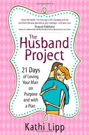 Book cover The Husband Project: 21 Days of Loving Your Man--on Purpose and with a Plan