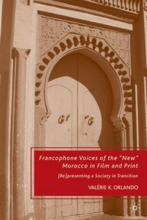 غلاف الكتاب Francophone Voices of the ''New'' Morocco in Film and Print: (Re)presenting a Society in Transition