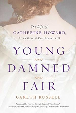 Book cover Young and Damned and Fair: The Life of Catherine Howard, Fifth Wife of King Henry VIII