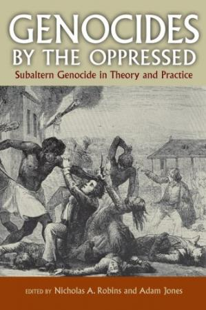Portada del libro Genocides by the Oppressed: Subaltern Genocide in Theory and Practice