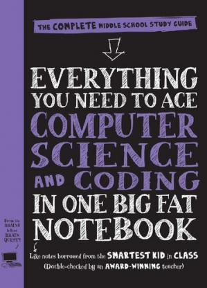 Book cover Everything You Need to Ace Computer Science and Coding in One Big Fat Notebook: The Complete Middle School Study Guide (Big Fat Notebooks)