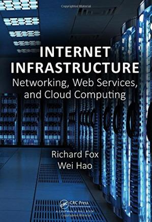 Book cover Internet Infrastructure: Networking, Web Services, and Cloud Computing