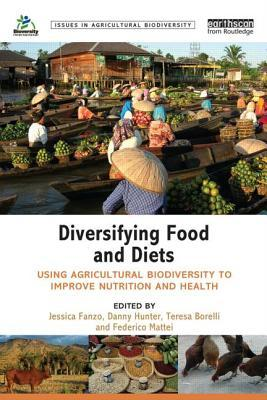 Book cover Diversifying Food and Diets: Using Agricultural Biodiversity to Improve Nutrition and Health