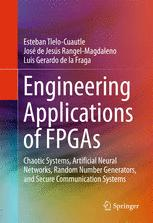 Book cover Engineering Applications of FPGAs: Chaotic Systems, Artificial Neural Networks, Random Number Generators, and Secure Communication Systems