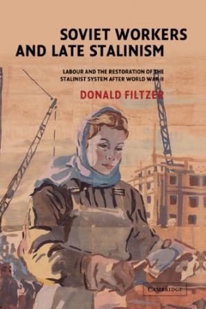 Book cover Soviet Workers and Late Stalinism: Labour and the Restoration of the Stalinist System after World War II