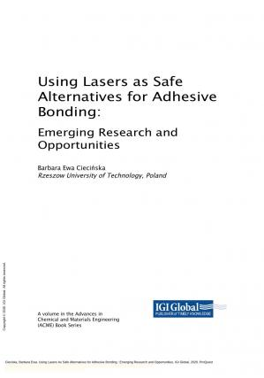 पुस्तक कवर Using Lasers as Safe Alternatives for Adhesive Bonding: Emerging Research and Opportunities (Advances in Chemical and Materials Engineering)