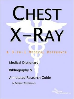 Book cover Chest X-Ray - A Medical Dictionary, Bibliography, and Annotated Research Guide to Internet References