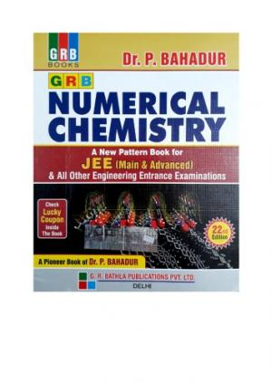 Book cover GRB Numerical Chemistry Chapter 9 to 17 for IIT JEE and Other Engineering Entrance Exams by Dr. P Bahadur