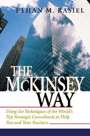 Book cover The McKinsey Way: Using the Techniques of the World's Top Strategic Consultants to Help You and Your Business