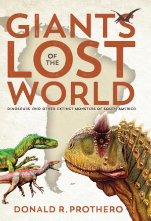 Book cover Giants of the Lost World: Dinosaurs and Other Extinct Monsters of South America