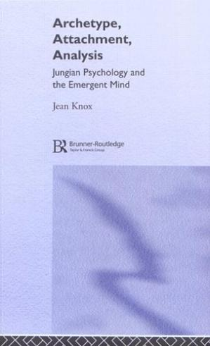 Book cover Archetype, Attachment, Analysis: Jungian Psychology and the Emergent Mind