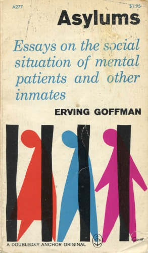 Book cover Asylums: Essays on the Social Situation of Mental Patients and Other Inmates