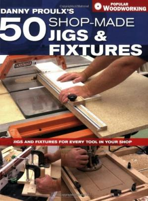 غلاف الكتاب Danny Proulx's 50 Shop-Made Jigs & Fixtures: Jigs & Fixtures For Every Tool in Your Shop (Popular Woodworking)